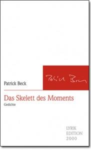"""""""Das Skelett des Moments Gedichte"""" von Patrick Beck"""