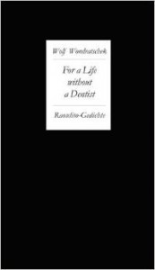 Wolf Wondratschek: For a Life without a Dentist. Raoulito-Gedichte