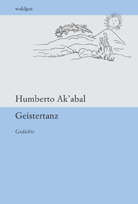 Humberto Ak'abal: Geistertanz
