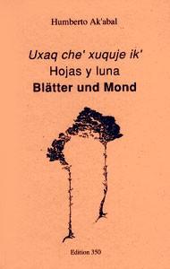 Humberto Ak'abal: Uxaq che' xuquje ik' – Hojas y luna – Blätter und Mond