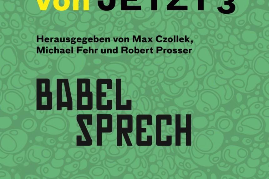 Max Czollek, Michael Fehr und Robert Prosser (Hrsg.): Lyrik von Jetzt 3: Babelsprech