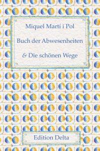 »Miquel Martí i Pol: Llibre d'absències & Els bells camins – Buch der Abwesenheiten & Die schönen Wege« bei Edition Delta kaufen