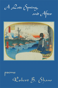 A Late Spring and After. Poems by Robert B. Shaw