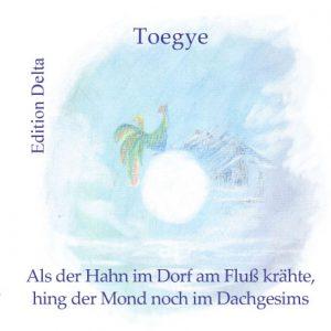 »ALS DER HAHN IM DORF AM FLUSS KRÄHTE, HING DER MOND NOCH IM DACHGESIMS« von Toegye