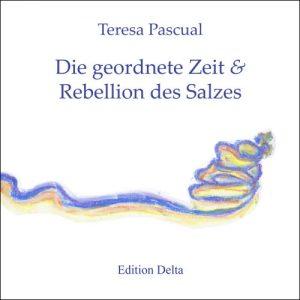 »EL TEMPS EN ORDRE & REBEL·LIO DE LA SAL – DIE GEORDNETE ZEIT & REBELLION DES SALZES« von Teresa Pascual