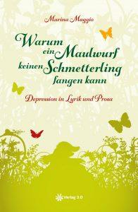 Marina Maggio: Warum ein Maulwurf keinen Schmetterling fangen kann - Depression Lyrik und Prosa