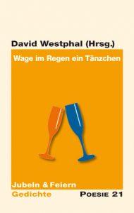 David Westphal (Hrsg.): Wage im Regen ein Tänzchen
