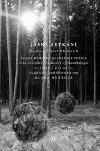 »Jasná setkání – Klare Begegnungen«: der neue deutsch-tschechische Gedichtband, herausgegeben von Klára Hůrková